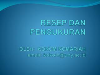 RESEP DAN PENGUKURAN OLEH:  KOKOM KOMARIAH email: kokom@uny.ac.id