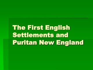 The First English Settlements and Puritan New England