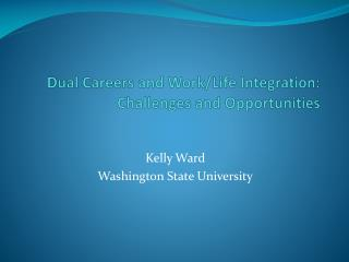 Dual Careers and Work/Life Integration: Challenges and Opportunities