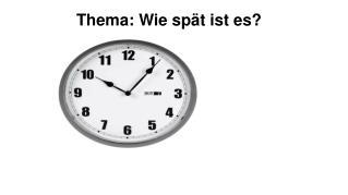 Thema: Wie spät ist es?