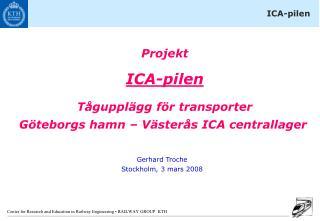 Projekt ICA-pilen Tågupplägg för transporter Göteborgs hamn – Västerås ICA centrallager