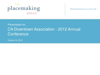 Presentation for CA Downtown Association - 2012 Annual Conference October 30, 2012