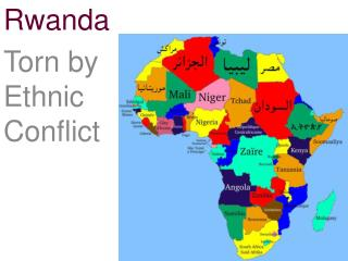 Rwanda Torn by                        Ethnic                              Conflict