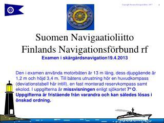 Suomen Navigaatioliitto  Finlands Navigationsförbund rf Examen i skärgårdsnavigation19.4.2013