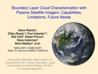 Steve Platnick 1 ,  Zhibo  Zhang 1,2 , Paul Hubanks 1,3 ,  Bob Holz 4 , Robert Pincus 5 ,