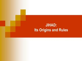 JIHAD:  Its Origins and Rules