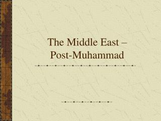 The Middle East �  Post-Muhammad