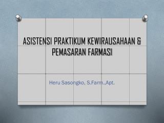 ASISTENSI PRAKTIKUM KEWIRAUSAHAAN & PEMASARAN FARMASI