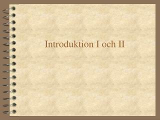 Introduktion I och II