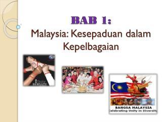 BAB 1:  Malaysia: Kesepaduan dalam Kepelbagaian