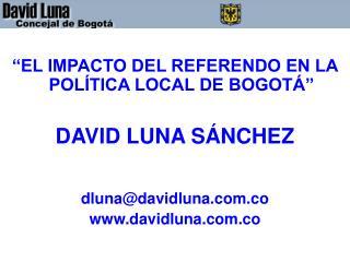 """""""EL IMPACTO DEL REFERENDO EN LA POLÍTICA LOCAL DE BOGOTÁ"""" DAVID LUNA SÁNCHEZ"""