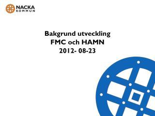 Bakgrund utveckling  FMC och HAMN 2012- 08-23
