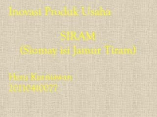 Inovasi Produk Usaha SIRAM (Siomay isi  Jamur Tiram ) Heru Kurniawan 20110410077