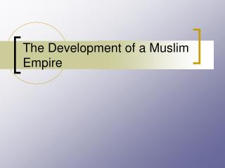 The Development of a Muslim Empire