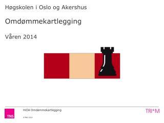 Høgskolen i Oslo og Akershus Omdømmekartlegging Våren 2014