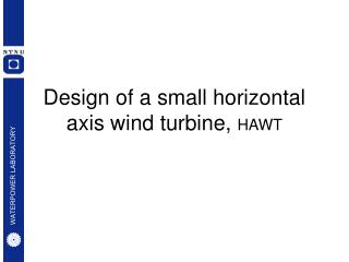 Design of a small horizontal axis wind turbine,  HAWT