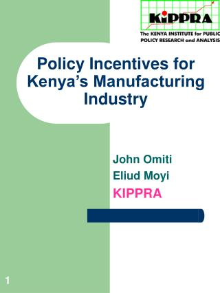 Policy Incentives for Kenya s Manufacturing Industry