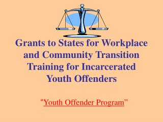 Grants to States for Workplace and Community Transition Training for Incarcerated Youth Offenders