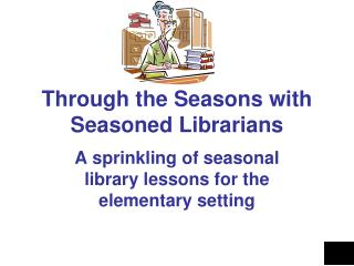 Through the Seasons with Seasoned Librarians