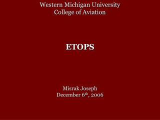 Western Michigan University College of Aviation ETOPS Misrak Joseph    December 6 th , 2006