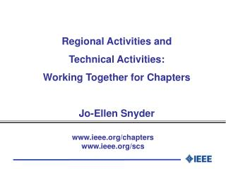 Regional Activities and  Technical Activities: Working Together for Chapters Jo-Ellen Snyder