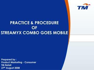 PRACTICE & PROCEDURE  OF  STREAMYX COMBO GOES MOBILE