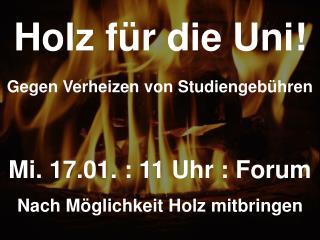 Holz f�r die Uni! Gegen Verheizen von Studiengeb�hren