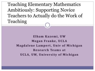 Elham Kazemi, UW Megan Franke, UCLA Magdalene Lampert, Univ of Michigan Research Teams at