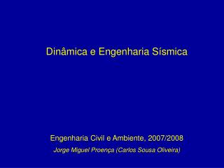 Dinâmica e Engenharia Sísmica Engenharia Civil e Ambiente, 2007/2008