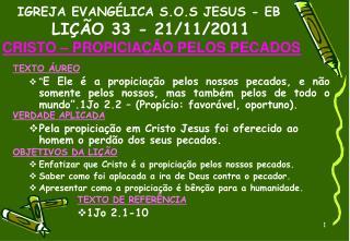 IGREJA EVANGÉLICA S.O.S JESUS - EB   LIÇÃO 33 - 21/11/2011    CRISTO – PROPICIAÇÃO PELOS PECADOS