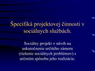 Špecifiká projektovej činnosti v sociálnych službách.