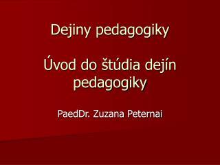 Dejiny pedagogiky Úvod do štúdia dejín pedagogiky