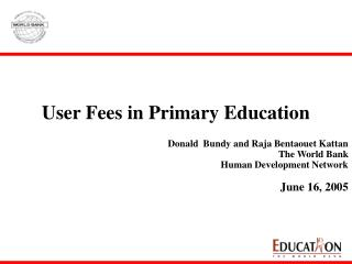 User Fees in Primary Education  Donald  Bundy and Raja Bentaouet Kattan  The World Bank