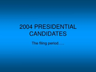 2004 PRESIDENTIAL CANDIDATES