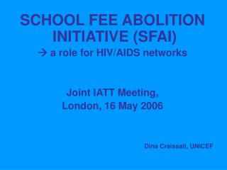 SCHOOL FEE ABOLITION INITIATIVE (SFAI)   a role for HIV/AIDS networks Joint IATT Meeting,