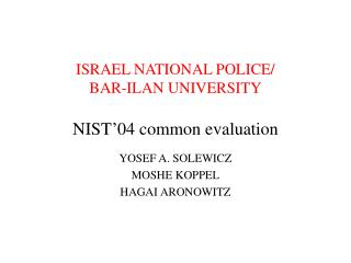 ISRAEL NATIONAL POLICE/ BAR-ILAN UNIVERSITY NIST'04 common evaluation