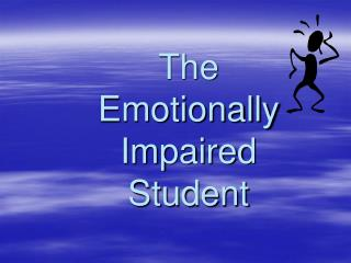 The  Emotionally Impaired Student