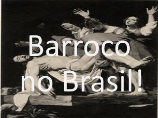 Barroco no Brasil!