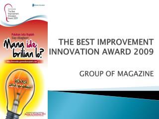 THE BEST IMPROVEMENT INNOVATION AWARD 2009 GROUP OF MAGAZINE