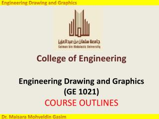 College of Engineering Engineering Drawing and Graphics  ( GE  1021) COURSE OUTLINES