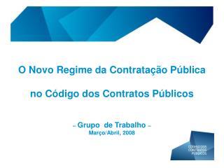 O Novo Regime da Contratação Pública no Código dos Contratos Públicos –  Grupo  de Trabalho  –
