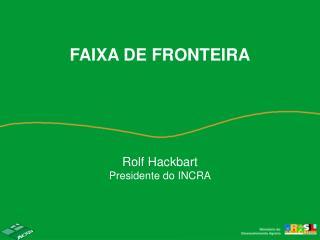Rolf Hackbart Presidente do INCRA