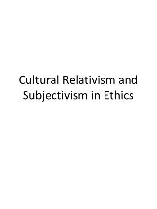 Cultural Relativism and Subjectivism in Ethics