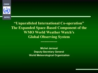 Michel Jarraud Deputy-Secretary General  World Meteorological Organization