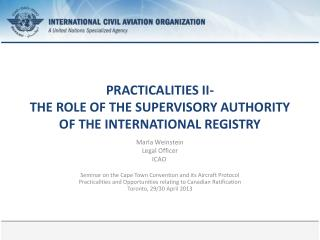 PRACTICALITIES II- THE ROLE OF THE SUPERVISORY AUTHORITY OF THE INTERNATIONAL REGISTRY