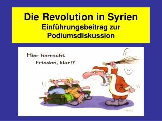 Die Revolution in Syrien Einf�hrungsbeitrag zur Podiumsdiskussion