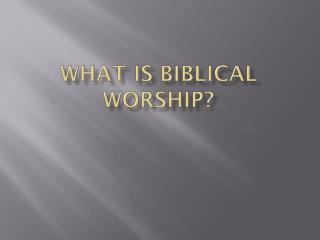 What is Biblical Worship?