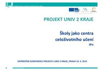 PROJEKT UNIV 2 KRAJE Školy jako centra  celoživotního učení  IPn