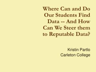 Where Can and Do Our Students Find Data -- And How Can We Steer them to Reputable Data?