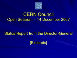 CERN Council Open Session  -  14 December 2007 Status Report from the Director-General [Excerpts]